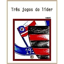 """Três jogos do líder (Coleção """"Campanha do Flamengo no Brasileirão 2017"""" Livro 10) (Portuguese Edition)"""