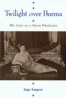 Twilight Over Burma: My Life as a Shan Princess (Kolowalu Books (Paperback)) by [Sargent, Inge]