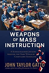 Weapons of Mass Instruction by John Taylor Gatto (2010-01-04)