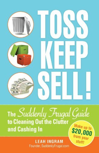 Toss, Keep, Sell!: The Suddenly Frugal Guide to Cleaning Out the Clutter and Cashing In by Leah Ingram (2010-12-18)