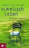 Himmlisch leben: 100 Klosterweisheiten für den Alltag - Johannes Pausch