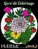 Livre de Coloriage: Fleurs: Pour adultes: 52 dessins exclusifs : 26 fleurs + 26 cadres fleuris.
