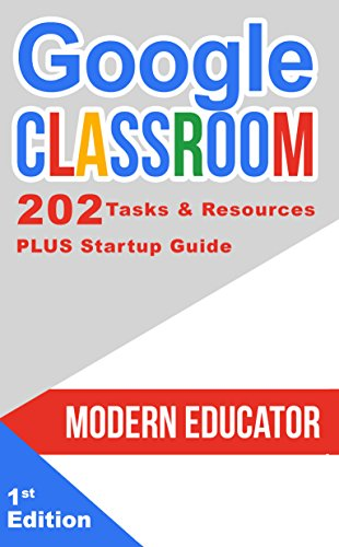 Google Classroom: 202 Tasks and Resources with Startup Guide (Modern Educator - Google Classroom Book 5) (English Edition) por Modern  Educator