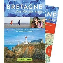 Bruckmann Reiseführer Bretagne: Zeit für das Beste. Highlights, Geheimtipps, Wohlfühladressen. Inklusive Faltkarte zum Herausnehmen. NEU 2018