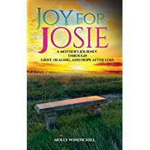 Joy for Josie: A Mother's Journey through Grief, Healing, and Hope after Loss (English Edition)