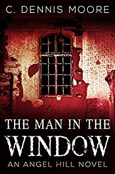 The Man in the Window: an Angel Hill novel by [Moore, C. Dennis]