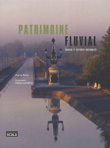 Patrimoine fluvial : Canaux et rivières navigables par Pierre Pinon