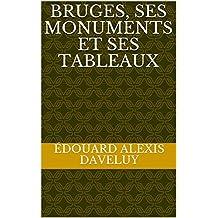 Bruges, ses monuments et ses tableaux (French Edition)