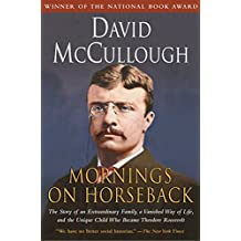 Mornings on Horseback: The Story of an Extraordinary Faimly, a Vanished Way of Life and the Unique Child Who Became Theodore Roosevelt (English Edition)