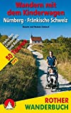 Wandern mit dem Kinderwagen Nürnberg - Fränkische Schweiz: zwischen Lichtenfels und Roth. 50 Touren. Mit GPS-Tracks (Rother Wanderbuch) - Renate Linhard