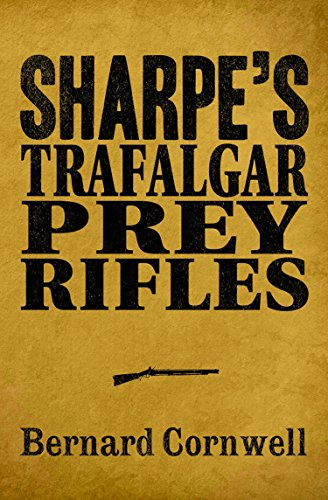 Sharpe 3-Book Collection 3: Sharpe's Trafalgar, Sharpe's Prey, Sharpe's Rifles (Sharpe Series) (English Edition) par Bernard Cornwell