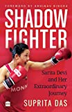 Shadow Fighter: Sarita Devi and Her Extraordinary Journey