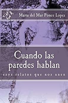 Cuando las paredes hablan (Spanish Edition) by [Ponce Lopez, Maria del Mar]