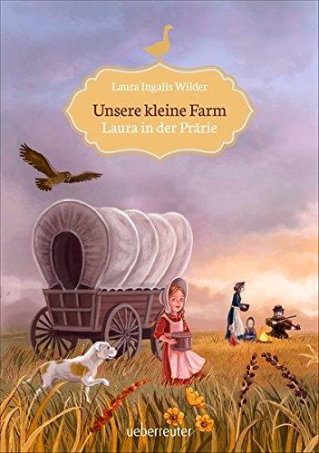 Unsere kleine Farm - Laura in der Prärie (Bücher House On The Prairie Little)