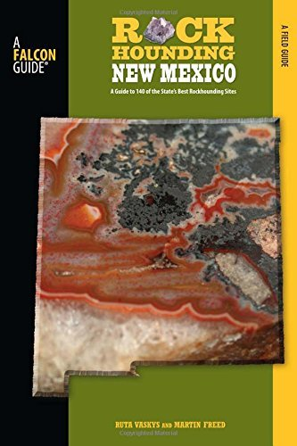 Rockhounding New Mexico: A Guide To 140 Of The State's Best Rockhounding Sites (Rockhounding Series) by Martin Freed (2008-10-14)