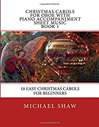 Christmas Carols For Oboe With Piano Accompaniment Sheet Music Book 1: 10 Easy Christmas Carols For Beginners: Volume 1 by Michael Shaw (2015-08-11)