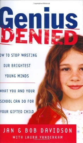 Genius Denied: How to Stop Wasting Our Brightest Young Minds by Jan Davidson (2004-04-06)
