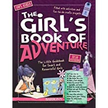 The Girl's Book of Adventure: The Little Guidebook for Smart and Resourceful Girls
