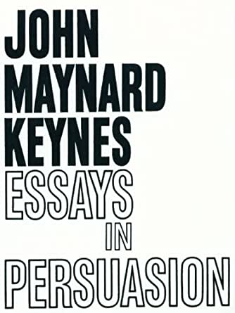keynes essays persuasion custom essay writing service keynes essays persuasion