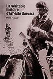 [La ]veritable histoire d'Ernesto Guevara