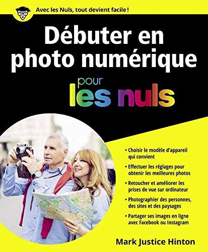 Débuter en photo numérique pour les Nuls par Mark JUSTICE HINTON