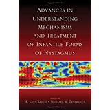 Advances in Understanding Mechanisms and Treatment of Infantile Forms of Nystagmus by R. John Leigh (2008-07-14)