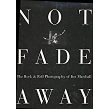 Not Fade Away: Rock and Roll Photography of Jim Marshall