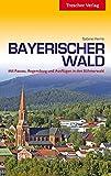 Bayerischer Wald: Mit Passau, Straubing, Regensburg und Ausflügen in den Böhmerwald (Trescher-Reihe Reisen)