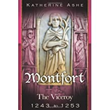 Montfort The Founder of Parliament: The Viceroy 1243-1253: Volume 2