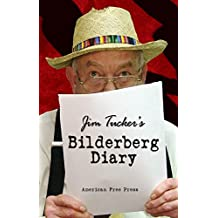 Jim Tucker's Bilderberg Diary: Reporter's 25 Year Battle to Shine the Light on the World Shadow Government (English Edition)