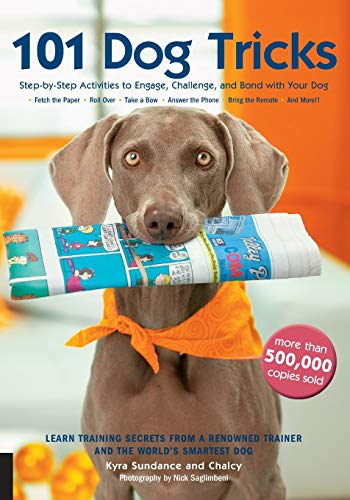 101 Dog Tricks: Step-by-step Activities to Engage, Challenge, and Bond with Your Dog -