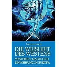 Die Weisheit des Westens: Mysterien, Magie und Einweihung in Europa