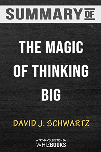 Summary of The Magic of Thinking Big by David J. Schwartz: Trivia/Quiz for Fans por WhizBooks