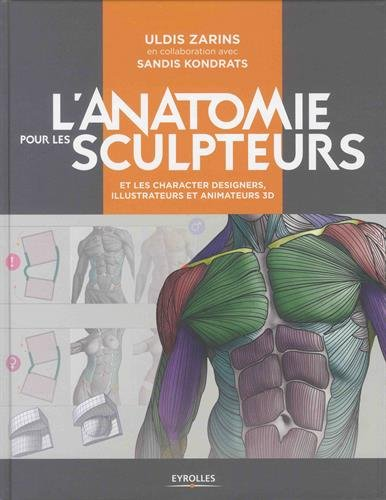 L'anatomie pour les sculpteurs: et les character designers, illustrateurs et animateurs 3D par Sandis Kondrats
