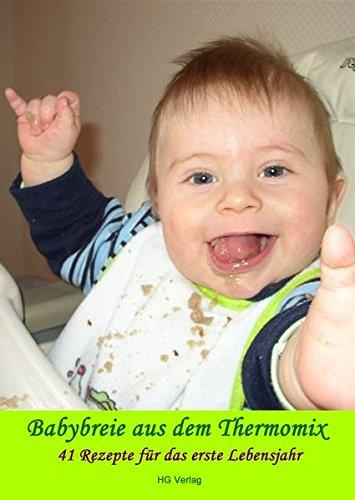 """Babybreie aus dem Thermomix: 41 Rezepte für das erste Lebensjahr """"Alle Rezepte sind für den TM31 entwickelt worden, können jedoch auch mit dem TM5 zubereitet werden."""""""