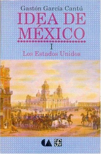 Idea de M'Xico, I: Los Estados Unidos (Vida y Pensamiento de Mexico)