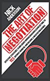 The Art of Negotiation: Effective Strategies To Influence Human Behavior, Learn Getting to Yes without Giving In, and Become a Negotiation Genius