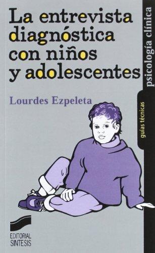 La entrevista diagnóstica con niños y adolescentes (Psicología clínica. Guías técnicas) por Lourdes Ezpeleta