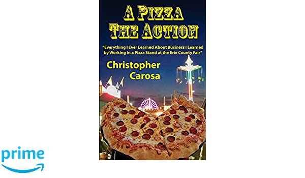 A Pizza The Action Everything I Ever Learned About Business