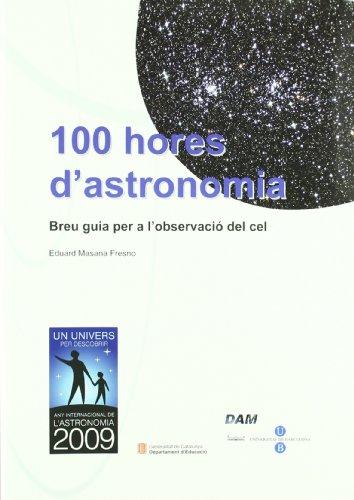 100 HORES D'ASTRONOMIA BREU GUIA PER A L'OBSERVACIO DEL CEL