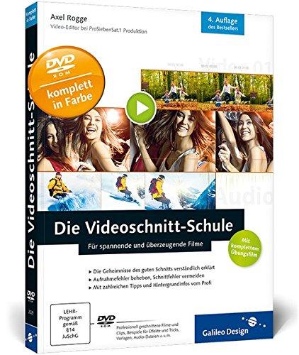 Die Videoschnitt-Schule: Für spannende und überzeugende Filme (Galileo Design) Für Die Digitale Videobearbeitung