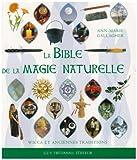 La bible de la magie naturelle - Wicca et anciennes traditions