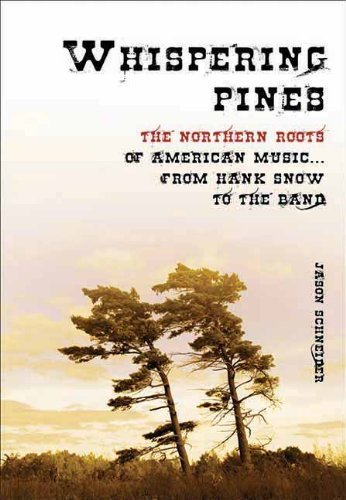 whispering-pines-the-northern-roots-of-american-musicfrom-hank-snow-to-the-band-author-jason-schneid