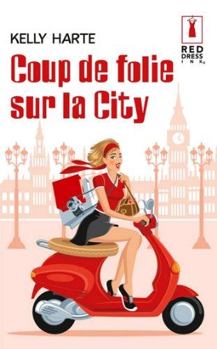 Coup de folie sur la City (Red Dress Ink t. 54) par [Harte, Kelly]