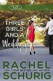 Three Girls and a Wedding by Rachel Schurig