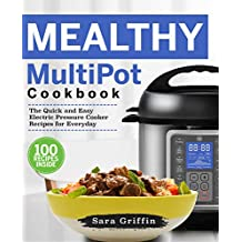 Mealthy MultiPot Cookbook: The Quick and Easy Electric Pressure Cooker Recipes for Everyday (English Edition)