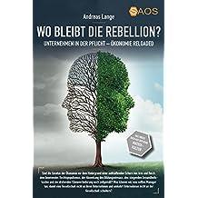 Wo bleibt die Rebellion? Unternehmen in der Pflicht: Ökonomie-Reloaded aus der Reihe Matrix-Kultur (SAOS-Organisation, Psychologie und Ethik)