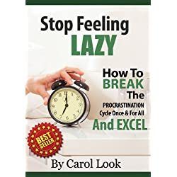 Stop Feeling Lazy: How To Break The Procrastination Cycle Once & For All & Excel (English Edition)