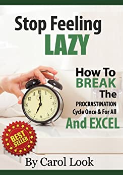 Stop Feeling Lazy: How To Break The Procrastination Cycle Once & For All & Excel (English Edition) von [Look, Carol]
