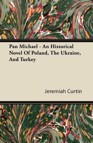 Pan Michael - An Historical Novel Of Poland, The Ukraine, And Turkey. A Sequel To